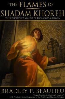 The Flames of Shadam Khoreh (The Lays of Anuskaya) - Bradley Beaulieu