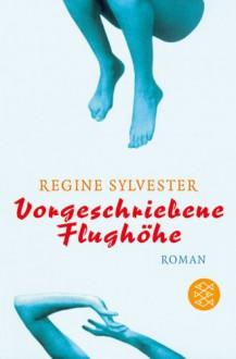 Vorgeschriebene Flughöhe. - Regine Sylvester