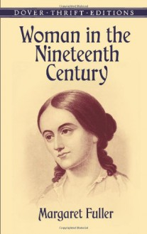 Woman in the Nineteenth Century (Dover Thrift Editions) - Margaret Fuller