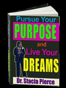 Pursue Your Purpose and Live Your Dreams - Stacia Pierce