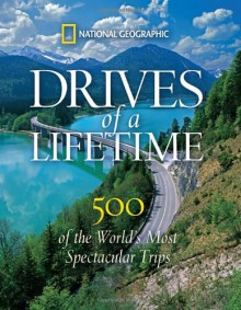 Drives of a Lifetime: Where to Go, Why to Go, When to Go - National Geographic Society