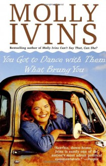 You Got to Dance with Them What Brung You - Molly Ivins