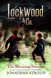 The Screaming Staircase (Lockwood & Co, #1) - Jonathan Stroud