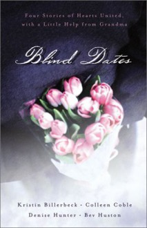 Blind Dates: The Perfect Match/Mattie Meets Her Match/A Match Made in Heaven/Mix and Match (Inspirational Romance Collection) - Kristin Billerbeck;Denise Hunter;Bev Huston;Colleen Coble