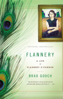 Flannery: A Life of Flannery O'Connor - Brad Gooch