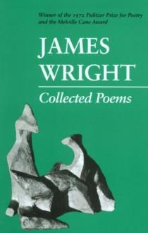 Collected Poems (Wesleyan Poetry Series) - James Wright