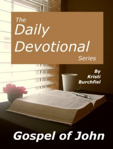 The Daily Devotional Series: The Gospel of John - Kristi Burchfiel
