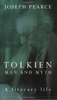 Tolkien: Man and Myth, a Literary Life - Joseph Pearce
