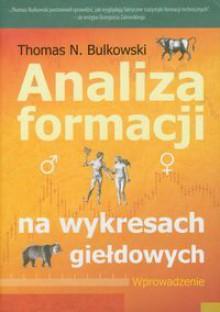 Analiza formacji na wykresach giełdowych. Wprowadzenie - Thomas Bulkowski