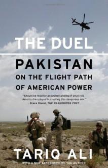 The Duel: Pakistan on the Flight Path of American Power - Tariq Ali