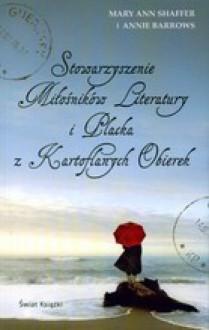 Stowarzyszenie Miłośników Literatury i Placka z Kartoflanych Obierek - Annie Barrows,Mary Ann Shaffer