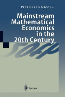 Mainstream Mathematical Economics in the 20th Century - Pier Nicola