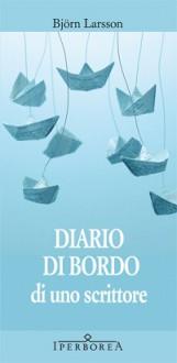 Diario di bordo di uno scrittore - Björn Larsson