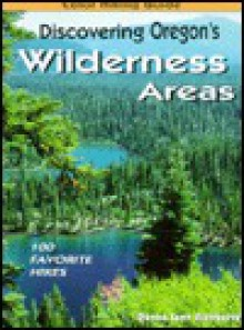 Discovering Oregon's Wilderness Areas: 100 Favorite Hikes - Donna Ikenberry