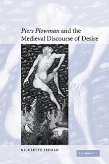 'Piers Plowman' and the Medieval Discourse of Desire - Nicolette Zeeman