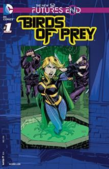 Birds of Prey: Futures End (2014-) #1 (Birds of Prey: Futures End (2014- )) - Robson Rocha,Christy Marx