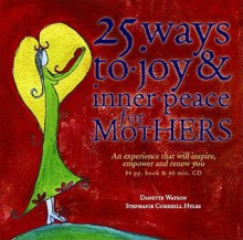 25 Ways to Joy & Inner Peace for Mothers [With CD] - Danette Watson