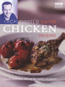 Nick Nairn's Top 100 Chicken Recipes: Quick and Easy Dishes for Every Occasion - Nick Nairn
