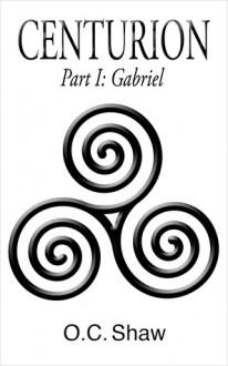 Centurion, Part I: Gabriel - O.C. Shaw