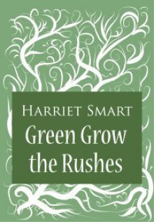 Green Grow The Rushes - Harriet Smart