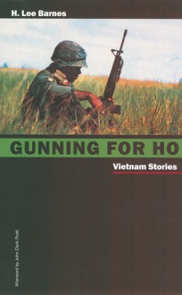 Gunning For Ho: Vietnam Stories - H. Lee Barnes, John Clark Pratt