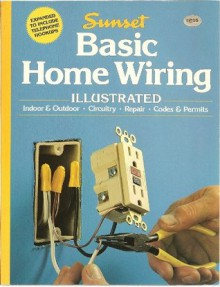 Sunset Basic Home Wiring Illustrated - Sunset Books