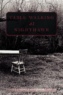 Table Walking at Nighthawk - Carol Darnell Guerrero-Murphy
