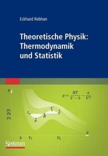 Theoretische Physik: Thermodynamik Und Statistik - Eckhard Rebhan