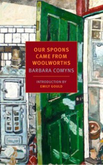 Our Spoons Came from Woolworths - Emily Gould,Barbara Comyns
