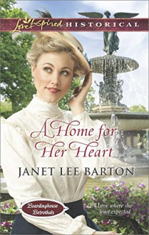 A Home for Her Heart (Boardinghouse Betrothals Book 3) - Janet Lee Barton