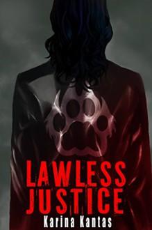 Lawless Justice - Karina Kantas