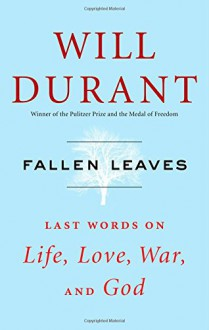 Fallen Leaves: Last Words on Life, Love, War, and God - Will Durant