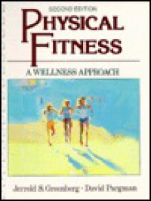 Physical Fitness: A Wellness Approach - Jerrold S. Greenberg, David Pargman