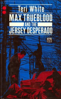Max Trueblood and the Jersey Desperado - Teri White