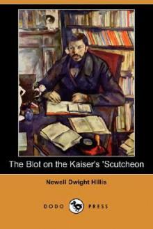 The Blot on the Kaiser's 'Scutcheon (Dodo Press) - Newell Hillis