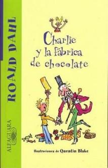 Charlie y La Fabrica de Chocolate[SPA-CHARLIE Y FABRICA DE CHOCO][Spanish Edition][Paperback] - RoaldDahl