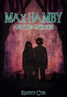 Max Hamby and the Onyx Eyes - Kathy Cyr