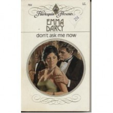 Don't Ask Me Now (Harlequin Presents, No 984) - Emma Darcy
