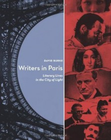 Writers In Paris: Literary Lives in the City of Light - David Burke