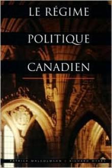 Le Regime Politique Canadien - Peter Malcolmson, Richard Myers, Patrick Malcolmson