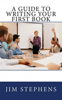 A Guide to Writing Your First Book - Jim Stephens
