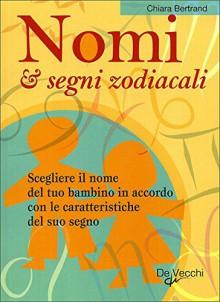 Nomi e segni zodiacali (Esoterismo e scienze occulte) (Italian Edition) - Chiara Bertrand