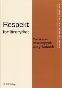 Respekt för läraryrket: Om lärares yrkesspråk och yrkesetik - Gunnel Colnerud, Kjell Granström