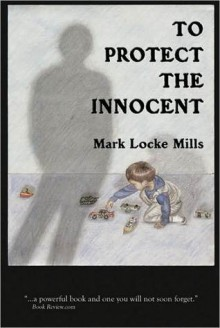 To Protect the Innocent - Mark Locke Mills