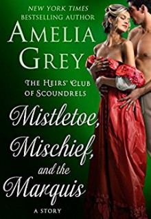 Mistletoe, Mischief, and the Marquis (The Heirs' Club) - Amelia Grey