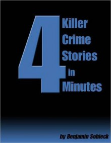 4 Killer Crime Stories in 4 Minutes - Benjamin Sobieck