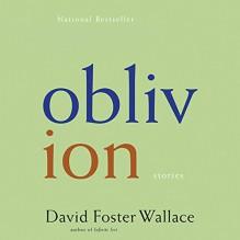 Oblivion: Stories - David Foster Wallace, Robert Petkoff, Hachette Audio
