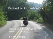 Retired or Out-of-Work: Places to See, Things to Do When You Are ... - Sharon Cameron, Jim Dollens
