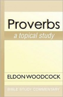 Proverbs: A Topical Study - Eldon Woodcock