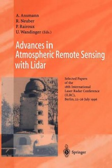 Advances In Atmospheric Remote Sensing With Lidar: Selected Papers Of The 18th International Laser Radar Conference (Ilrc), Berlin 22 26 July 1996 - U. Wandinger, A. Ansmann